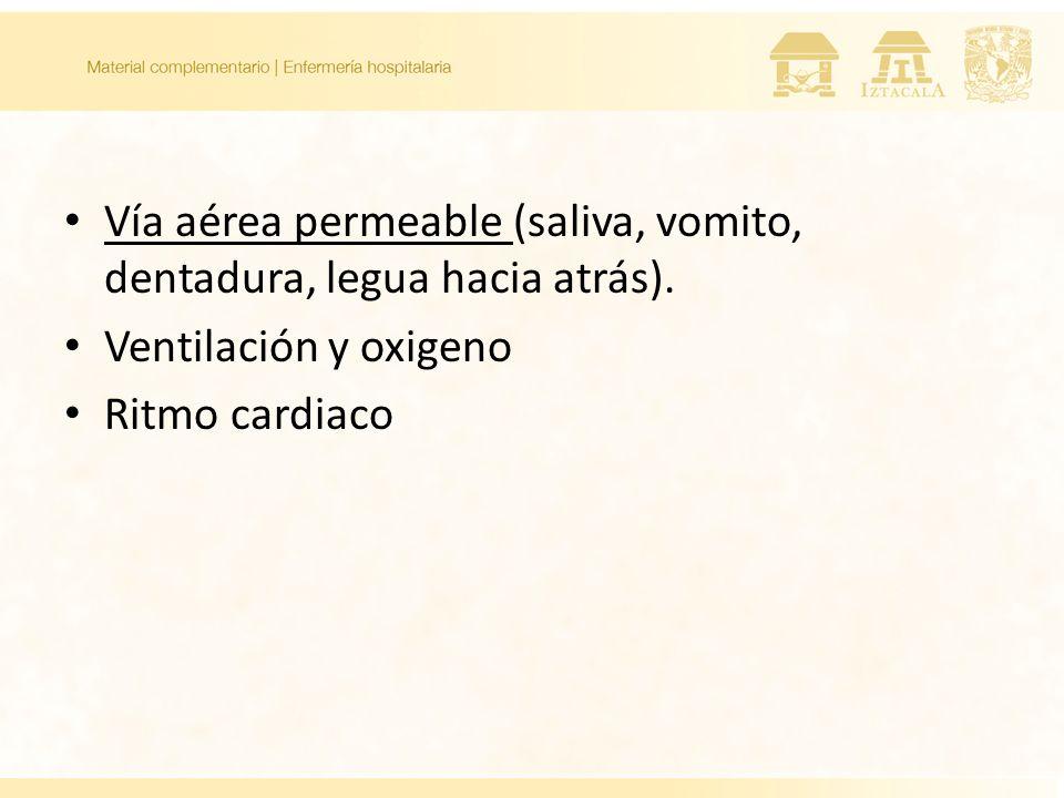 Vía aérea permeable (saliva, vomito, dentadura, legua hacia atrás). Ventilación y oxigeno Ritmo cardiaco