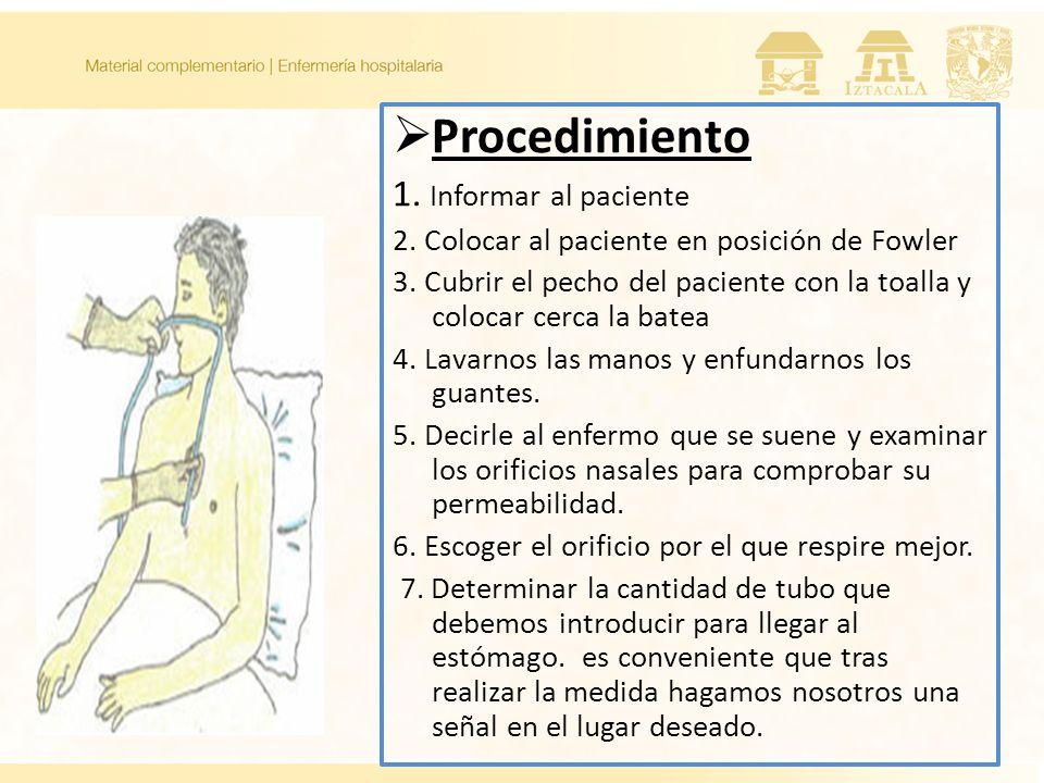 Procedimiento 1. Informar al paciente 2. Colocar al paciente en posición de Fowler 3. Cubrir el pecho del paciente con la toalla y colocar cerca la ba