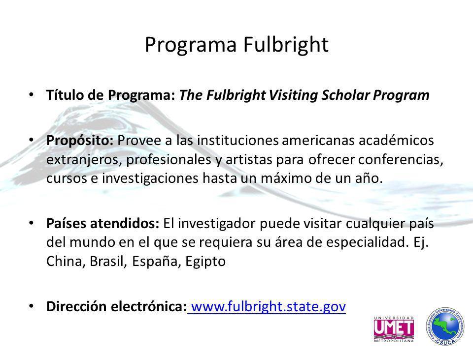 Programa Fulbright Título de Programa: The Fulbright Visiting Scholar Program Propósito: Provee a las instituciones americanas académicos extranjeros, profesionales y artistas para ofrecer conferencias, cursos e investigaciones hasta un máximo de un año.