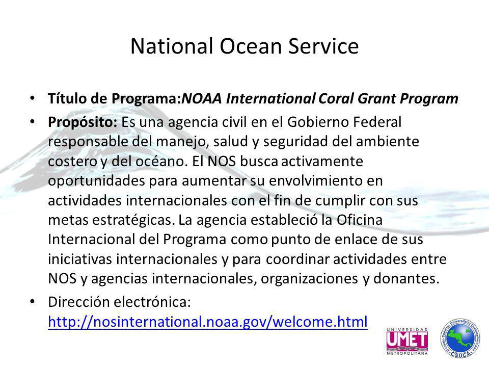 National Ocean Service Título de Programa:NOAA International Coral Grant Program Propósito: Es una agencia civil en el Gobierno Federal responsable de