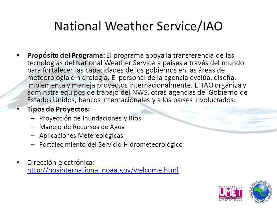 National Weather Service/IAO Propósito del Programa: El programa apoya la transferencia de las tecnologías del National Weather Service a países a través del mundo para fortalecer las capacidades de los gobiernos en las áreas de meteorología e hidrología.
