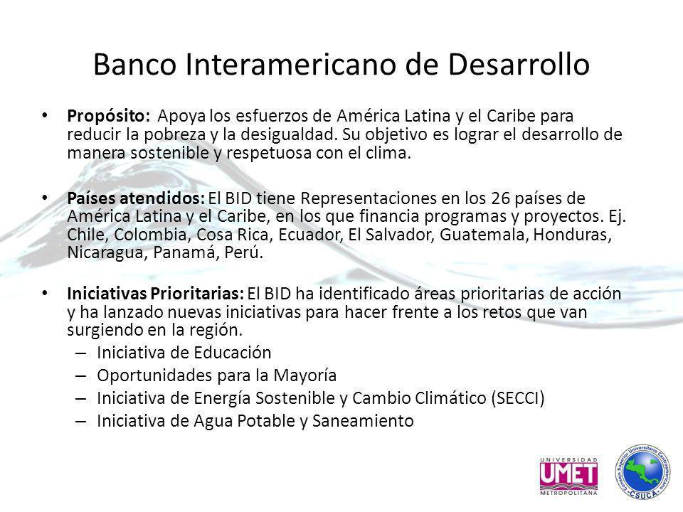 Banco Interamericano de Desarrollo Propósito: Apoya los esfuerzos de América Latina y el Caribe para reducir la pobreza y la desigualdad.