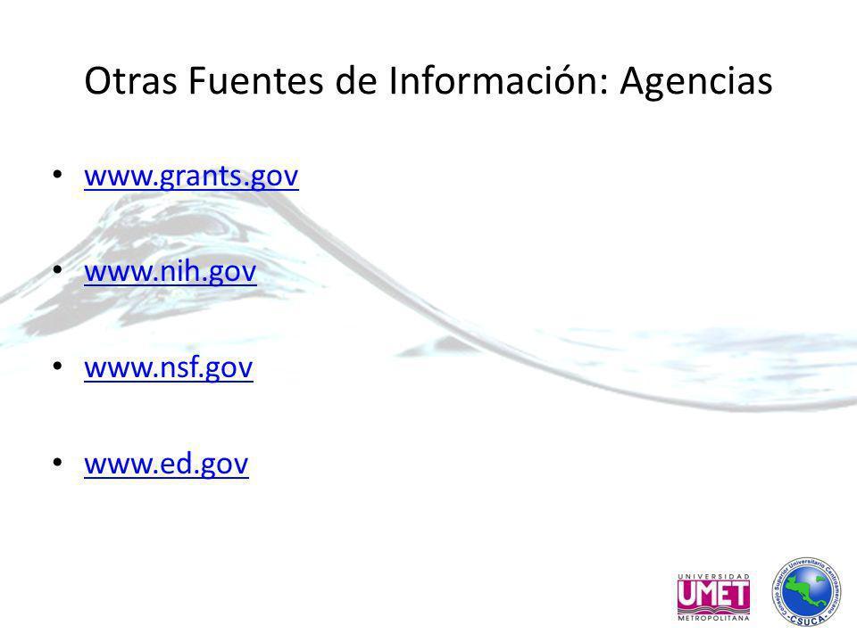Otras Fuentes de Información: Agencias www.grants.gov www.nih.gov www.nsf.gov www.ed.gov