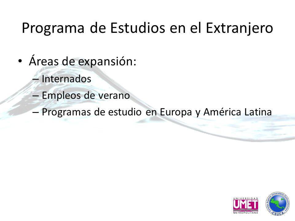 Programa de Estudios en el Extranjero Áreas de expansión: – Internados – Empleos de verano – Programas de estudio en Europa y América Latina