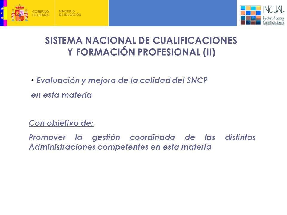 El Sistema Nacional de Cualificaciones y FP en España: Principios Con objetivo de: Promover la gestión coordinada de las distintas Administraciones competentes en esta materia SISTEMA NACIONAL DE CUALIFICACIONES Y FORMACIÓN PROFESIONAL (II) Evaluación y mejora de la calidad del SNCP en esta materia