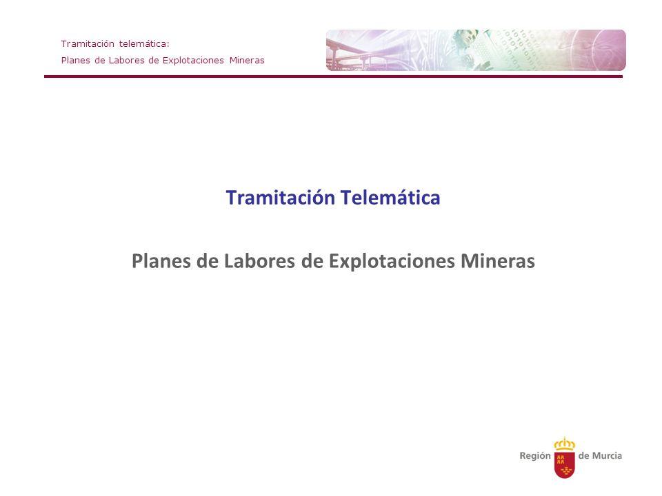 Tramitación telemática: Planes de Labores de Explotaciones Mineras IDENTIFICACIÓN DE LOS PROCEDIMIENTOS 5121 - Aprobación de Planes anuales de Labores de explotaciones mineras de recursos de la sección C) de la Ley de Minas 5122 - Aprobación de Planes Anuales de Labores de Explotaciones Mineras de recursos de la sección A) de la Ley de Minas