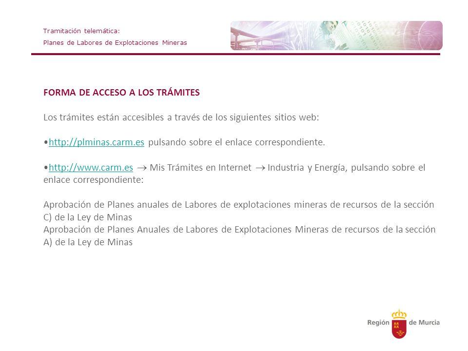 Tramitación telemática: Planes de Labores de Explotaciones Mineras FORMA DE ACCESO A LOS TRÁMITES Los trámites están accesibles a través de los siguie