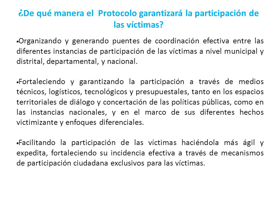¿ De qué manera el Protocolo garantizará la participación de las víctimas? Organizando y generando puentes de coordinación efectiva entre las diferent