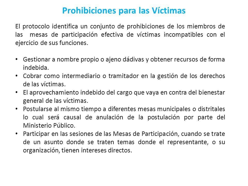 Prohibiciones para las Víctimas El protocolo identifica un conjunto de prohibiciones de los miembros de las mesas de participación efectiva de víctima