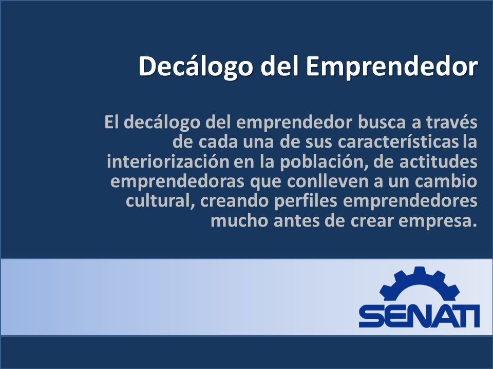 Decálogo del Emprendedor El decálogo del emprendedor busca a través de cada una de sus características la interiorización en la población, de actitude