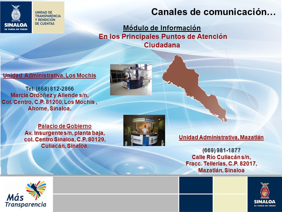 Módulo de Información En los Principales Puntos de Atención Ciudadana Canales de comunicación… Palacio de Gobierno Av. Insurgente s/n, planta baja, co