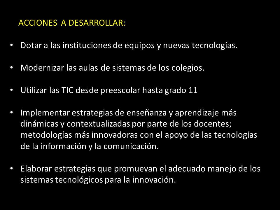 ACCIONES A DESARROLLAR: Dotar a las instituciones de equipos y nuevas tecnologías.