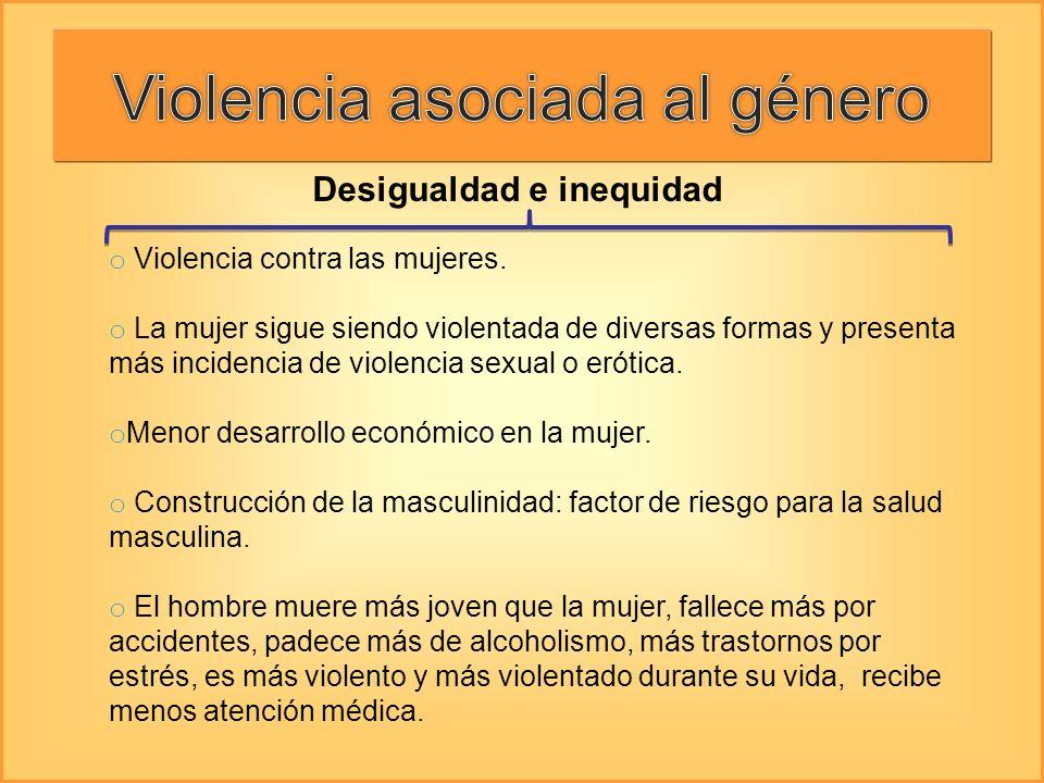 o Violencia contra las mujeres. o La mujer sigue siendo violentada de diversas formas y presenta más incidencia de violencia sexual o erótica. o Menor