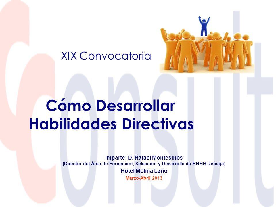 Cómo Desarrollar Habilidades Directivas Imparte: D. Rafael Montesinos (Director del Área de Formación, Selección y Desarrollo de RRHH Unicaja) Hotel M
