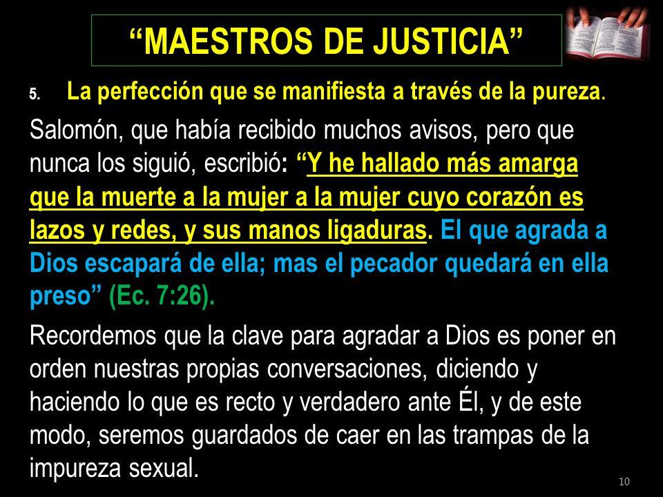 10 MAESTROS DE JUSTICIA 5. La perfección que se manifiesta a través de la pureza. Salomón, que había recibido muchos avisos, pero que nunca los siguió