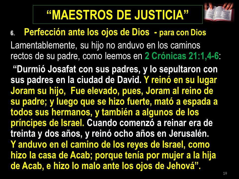19 MAESTROS DE JUSTICIA 6. Perfección ante los ojos de Dios - para con Dios Lamentablemente, su hijo no anduvo en los caminos rectos de su padre, como