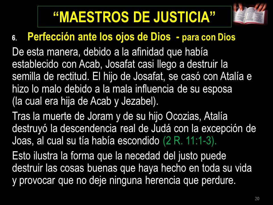 20 MAESTROS DE JUSTICIA 6. Perfección ante los ojos de Dios - para con Dios De esta manera, debido a la afinidad que había establecido con Acab, Josaf