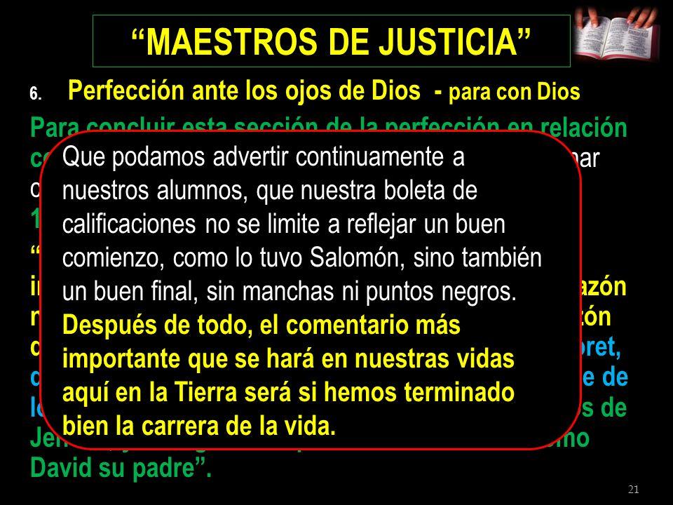 21 MAESTROS DE JUSTICIA 6. Perfección ante los ojos de Dios - para con Dios Para concluir esta sección de la perfección en relación con ser perfecto a