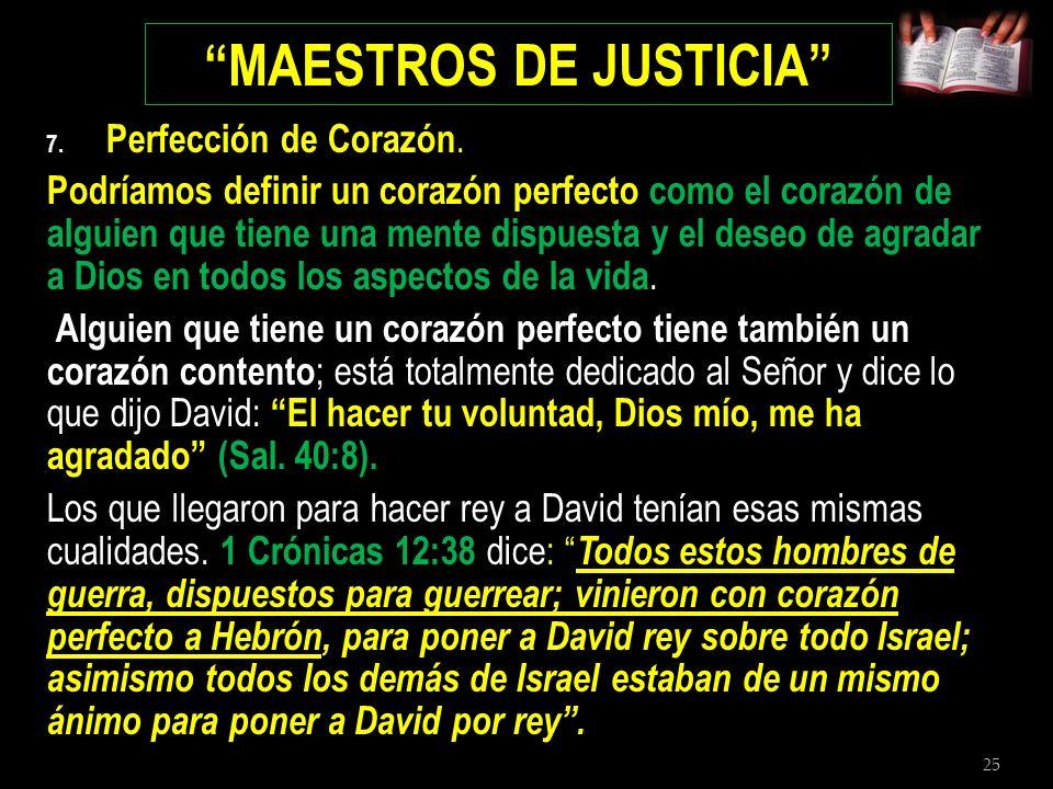 25 MAESTROS DE JUSTICIA 7. Perfección de Corazón. Podríamos definir un corazón perfecto como el corazón de alguien que tiene una mente dispuesta y el