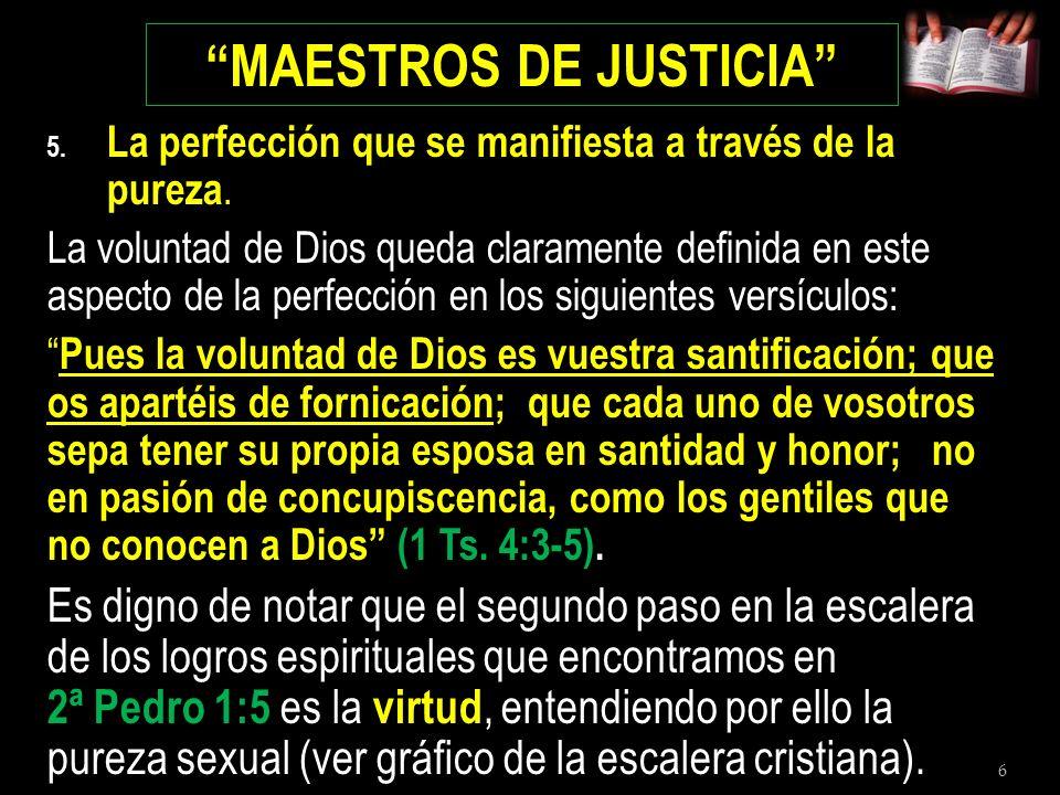 6 5. La perfección que se manifiesta a través de la pureza. La voluntad de Dios queda claramente definida en este aspecto de la perfección en los sigu
