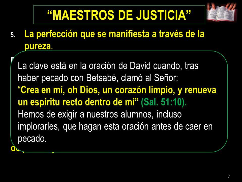 7 MAESTROS DE JUSTICIA 5. La perfección que se manifiesta a través de la pureza. Por lo tanto, amados maestros de justicia, concentrémonos en la neces