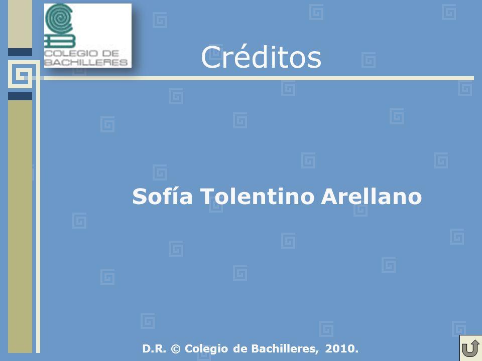 Créditos D.R. © Colegio de Bachilleres, 2010. Sofía Tolentino Arellano