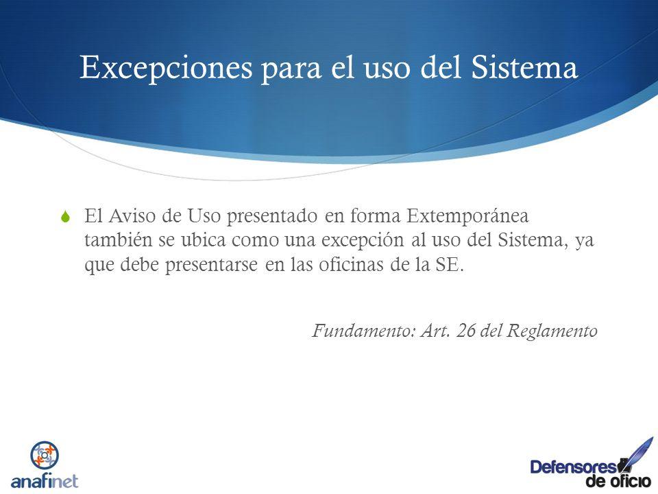 Excepciones para el uso del Sistema El Aviso de Uso presentado en forma Extemporánea también se ubica como una excepción al uso del Sistema, ya que de