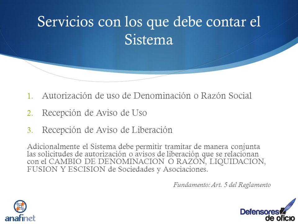 Servicios con los que debe contar el Sistema 1. Autorización de uso de Denominación o Razón Social 2. Recepción de Aviso de Uso 3. Recepción de Aviso