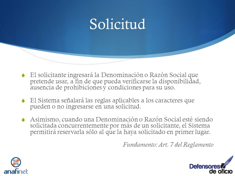Solicitud El solicitante ingresará la Denominación o Razón Social que pretende usar, a fin de que pueda verificarse la disponibilidad, ausencia de pro