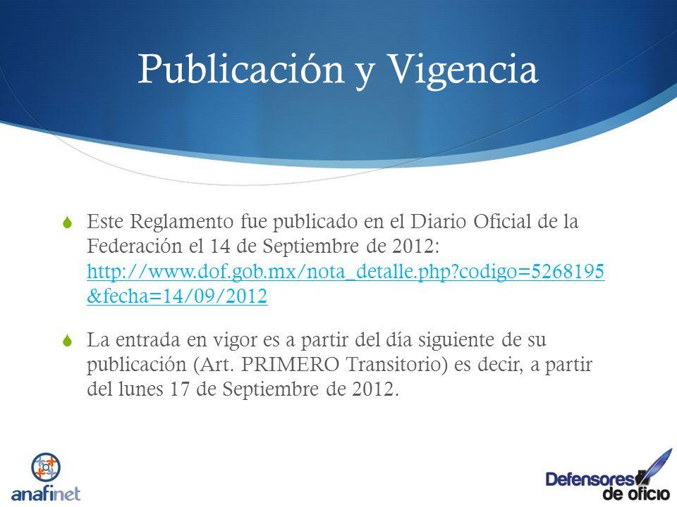 Publicación y Vigencia Este Reglamento fue publicado en el Diario Oficial de la Federación el 14 de Septiembre de 2012: http://www.dof.gob.mx/nota_det