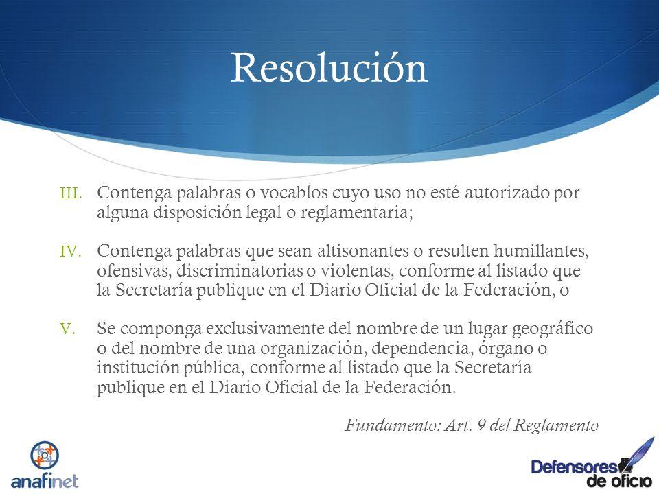 Resolución III. Contenga palabras o vocablos cuyo uso no esté autorizado por alguna disposición legal o reglamentaria; IV. Contenga palabras que sean