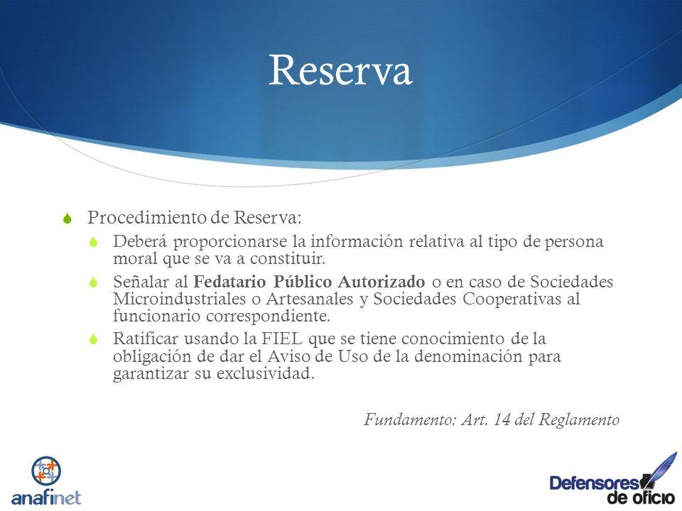 Reserva Procedimiento de Reserva: Deberá proporcionarse la información relativa al tipo de persona moral que se va a constituir. Señalar al Fedatario