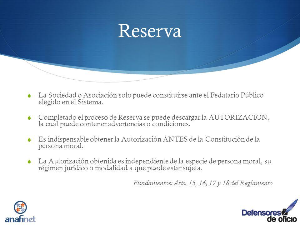 Reserva La Sociedad o Asociación solo puede constituirse ante el Fedatario Público elegido en el Sistema. Completado el proceso de Reserva se puede de