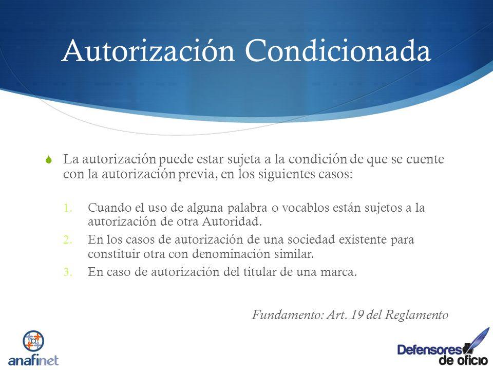 Autorización Condicionada La autorización puede estar sujeta a la condición de que se cuente con la autorización previa, en los siguientes casos: 1. C