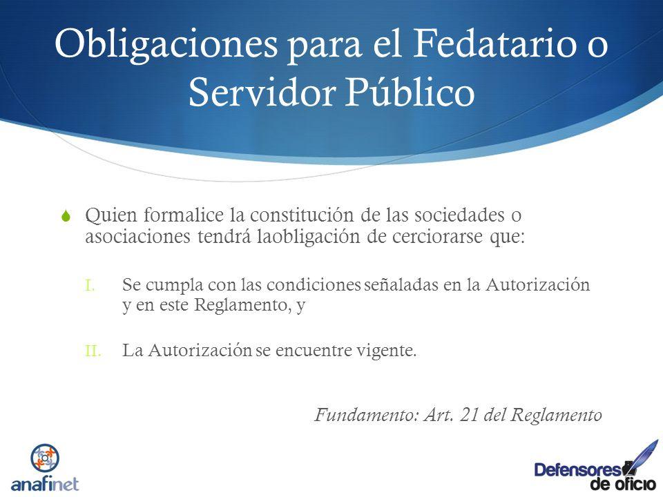 Obligaciones para el Fedatario o Servidor Público Quien formalice la constitución de las sociedades o asociaciones tendrá laobligación de cerciorarse