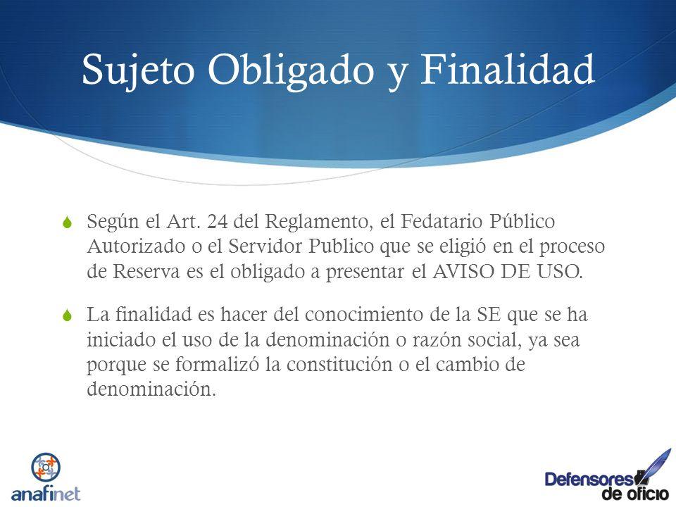 Sujeto Obligado y Finalidad Según el Art. 24 del Reglamento, el Fedatario Público Autorizado o el Servidor Publico que se eligió en el proceso de Rese
