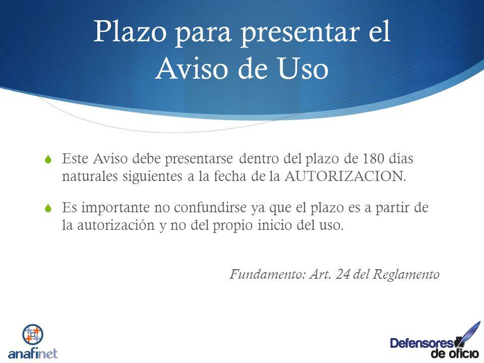 Plazo para presentar el Aviso de Uso Este Aviso debe presentarse dentro del plazo de 180 días naturales siguientes a la fecha de la AUTORIZACION. Es i
