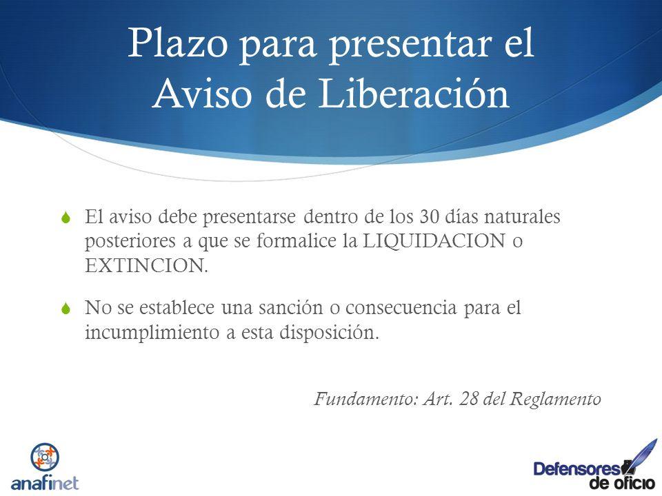 Plazo para presentar el Aviso de Liberación El aviso debe presentarse dentro de los 30 días naturales posteriores a que se formalice la LIQUIDACION o