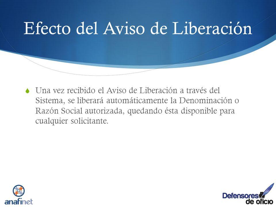 Efecto del Aviso de Liberación Una vez recibido el Aviso de Liberación a través del Sistema, se liberará automáticamente la Denominación o Razón Socia