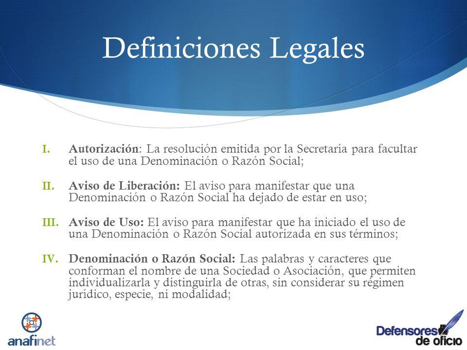 Definiciones Legales I. Autorización : La resolución emitida por la Secretaría para facultar el uso de una Denominación o Razón Social; II. Aviso de L