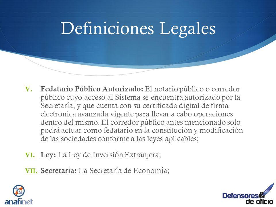 Definiciones Legales V. Fedatario Público Autorizado: El notario público o corredor público cuyo acceso al Sistema se encuentra autorizado por la Secr