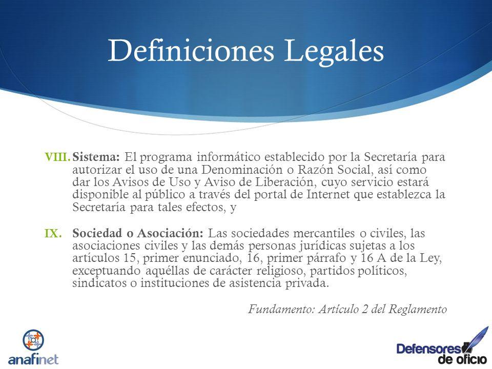 Definiciones Legales VIII. Sistema: El programa informático establecido por la Secretaría para autorizar el uso de una Denominación o Razón Social, as