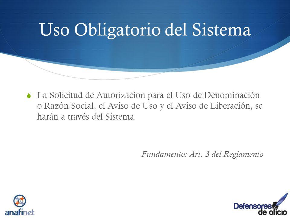 Uso Obligatorio del Sistema La Solicitud de Autorización para el Uso de Denominación o Razón Social, el Aviso de Uso y el Aviso de Liberación, se hará
