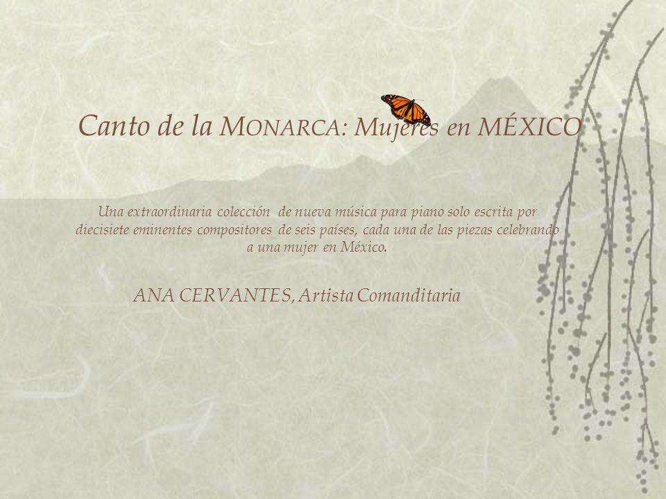 La pianista Ana Cervantes tituló esta colección de música nueva por la Mariposa Monarca, una metáfora del extraordinario valor y de la determinación que pueden habitar un cuerpo sólo en apariencia frágil.