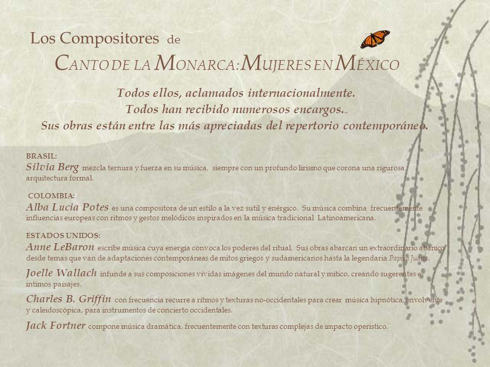 Los Compositores de C ANTO DE LA M ONARCA: M UJERES EN M ÉXICO Todos ellos, aclamados internacionalmente.