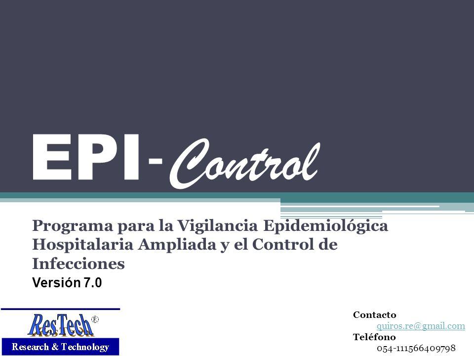 EPI - Control Programa para la Vigilancia Epidemiológica Hospitalaria Ampliada y el Control de Infecciones Versión 7.0 Contacto quiros.re@gmail.com Te