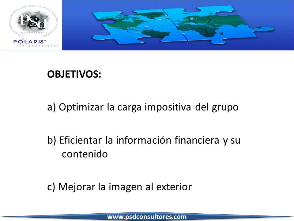 OBJETIVOS: a) Optimizar la carga impositiva del grupo b) Eficientar la información financiera y su contenido c) Mejorar la imagen al exterior www.psdc