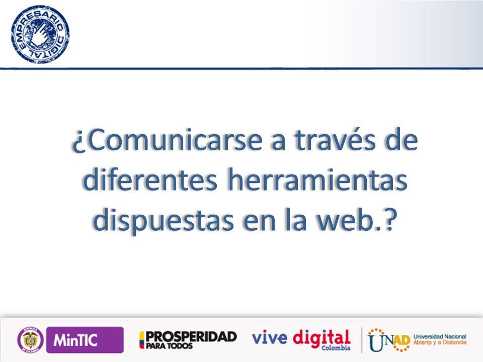 ¿Comunicarse a través de diferentes herramientas dispuestas en la web.
