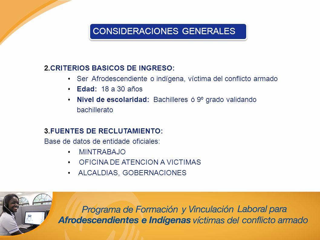 2.CRITERIOS BASICOS DE INGRESO: Ser Afrodescendiente o indígena, víctima del conflicto armado Edad: 18 a 30 años Nivel de escolaridad: Bachilleres ó 9