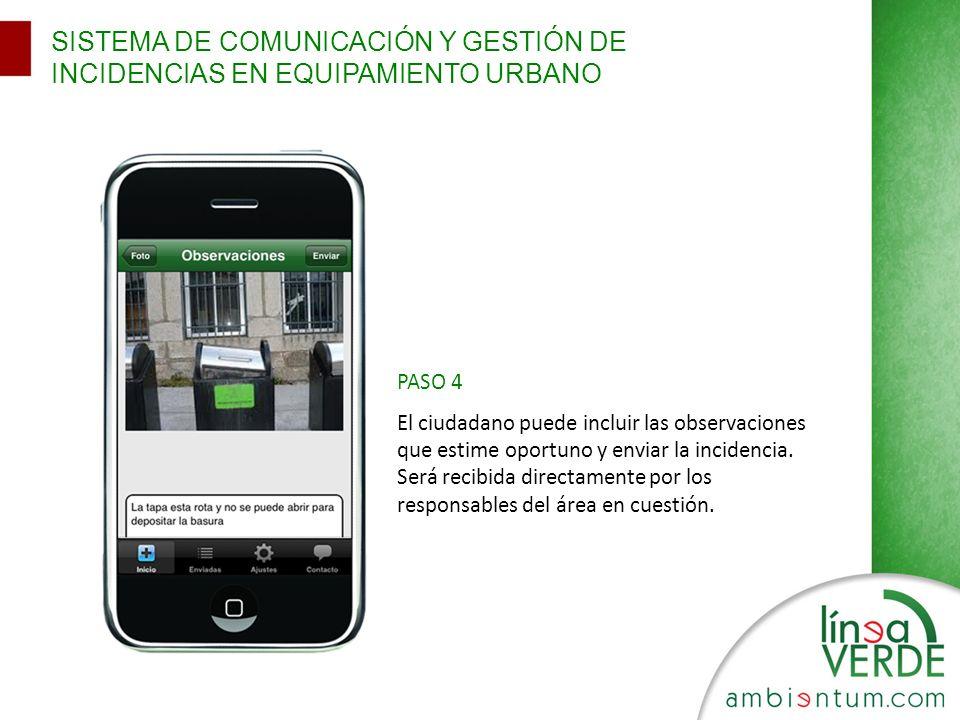 SISTEMA DE COMUNICACIÓN Y GESTIÓN DE INCIDENCIAS EN EQUIPAMIENTO URBANO PASO 4 El ciudadano puede incluir las observaciones que estime oportuno y enviar la incidencia.